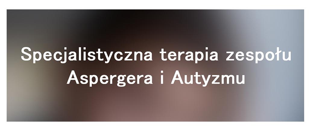 Specjalistyczna terapia zespołu Aspergera i Autyzmu